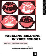 Tackling Bullying in Your School : A Practical Handbook for Teachers