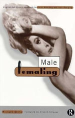 Male Femaling : A Grounded Theory Approach to Cross-Dressing and Sex-Changing - Richard Ekins