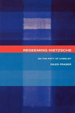 Redeeming Nietzsche : On the Piety of Unbelief - Giles Fraser
