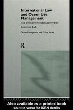 International Law and Ocean Management : The Evolution of Ocean Governance - Lawrence Juda