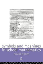 Symbols and Meanings in School Mathematics - David Pimm