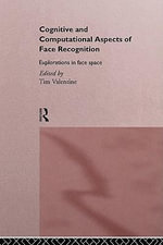 Cognitive and Computational Aspects of Face Recognition : Explorations in Face Space - Tim Valentine
