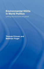 Environmental Ngos in World Politics : Linking the Local and the Global - Thomas Princen