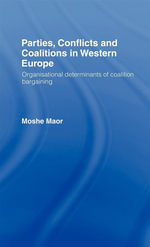Parties, Conflicts and Coalitions in Western Europe : Organisational Determinants of Coalition Bargaining - Moshe Maor