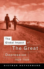 The Global Impact of the Great Depression 1929-1939 - Dietmar Rothermund