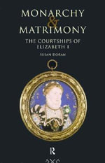 Monarchy and Matrimony : The Courtships of Elizabeth I - Susan Doran