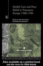 Health Care and Poor Relief in Protestant Europe 1500-1700 : 1500-1700 - Andrew Cunningham
