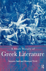 A Short History of Greek Literature : Theoreticcal Policy Alternatives to Neoliberalism - Suzanne Said