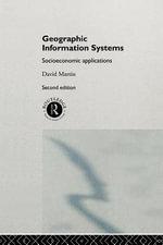 Geographic Information Systems : Socioeconomic Applications - David Martin