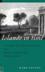 Islands in Time : Island Sociogeography and Mediterranean Prehistory - Mark Patton