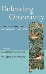 Defending Objectivity : Essays in Honour of Andrew Collier
