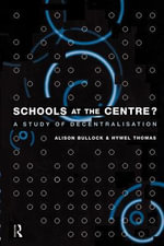 Schools at the Centre : A Study of Decentralisation - Hywel Thomas