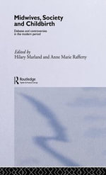 Midwives, Society and Childbirth : Debates and Controversies in the Modern Period