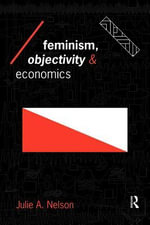 Feminism, Objectivity and Economics - Julie, PH.D. Nelson
