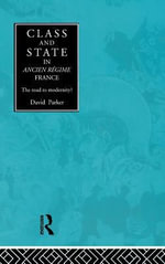 Class and State in Ancien Regime France : The Road to Modernity? - David Parker