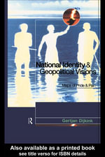 National Identity and Geopolitical Visions : Maps of Pride and Pain - Gertjan Dijink