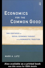 Economics for the Common Good : Two Centuries of Social Economic Thought in the Humanistic Tradition - Mark A. Lutz
