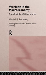 Working in the Macro Economy : A Study of the Us Labor Market - Martin F. J. Prachowny