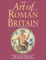 The Art of Roman Britain : New in Paperback - Martin Henig