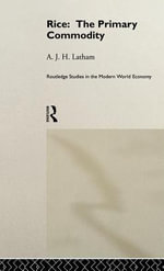 Rice : The Primary Commodity - A. J. H. Latham