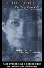 Helene Cixous, Rootprints : Memory and Life Writing - Mireille Calle-Gruber