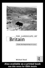 The Landscape of Britain : From the Beginnings to 1914 - Michael Reed