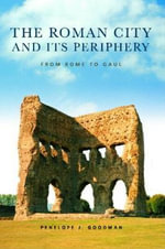 The Roman City and Its Periphery : From Rome to Gaul - Penelope Goodman