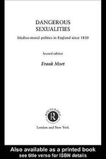Dangerous Sexualities : Medico-Moral Politics in England Since 1830 - Frank Mort