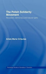 Polish Solidarity Movement : Revolution, Democracy and Natural Rights - Arista M. Citautas