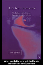 Cyberpower : The Culture and Politics of Cyberspace and the Internet - Tim Jordan