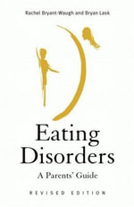 Eating Disorders : A Parents' Guide - Rachel Bryant-Waugh