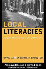 Local Literacies : Reading and Writing in One Community - David Barton
