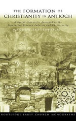 Formation of Christianity in Antioch : A Social-Scientific Approach to the Separation Between Judaism and Christianity - Magnus Zetterholm