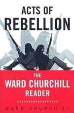 Acts of Rebellion : The Ward Churchill Reader - Ward Churchill