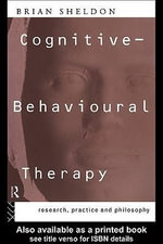 Cognitive-Behavioural Therapy : Research and Practice in Health and Social Care - Brian Sheldon