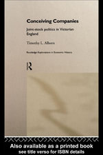Conceiving Companies : Joint-Stock Politics in Victorian England - Timothy L. Alborn