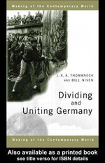 Dividing and Uniting Germany - J. K. a. Thomaneck