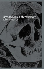 Archaeologies of Complexity - Robert Chapman