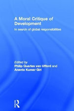 A Moral Critique of Development : In Search of Global Responsibilities