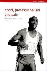 Sport, Professionalism and Pain : Ethnographies of Injury and Risk - David Howe