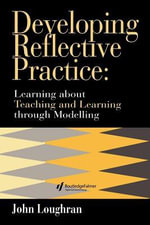 Developing Reflective Practice : Learning About Teaching and Learning Through Modelling - Loughran Head