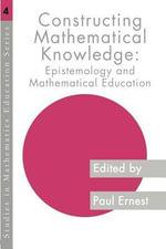 Constructing Mathematical Knowledge : Epistemology and Mathematics Education