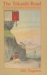 Tokaido Road : Traveling and Representation in Edo and Meiji Japan - Jilly Traganou