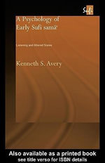 A Psychology of Early Sufi Samâ` : Listening and Altered States - Kenneth S. Avery