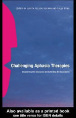 Challenging Aphasia Therapies : Broadening the Discourse and Extending the Boundaries - Judith Felson Duchan