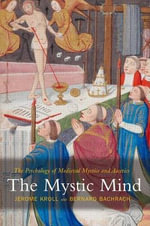 The Mystic Mind : The Psychology Of Medieval Mystics And Ascetics - Jerome Kroll