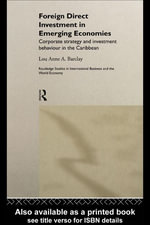 Foreign Direct Investment in Emerging Economies : Corporate Strategy and Investment Behaviour in the Caribbean - Lou Anne a. Barclay