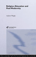 Religion, Education and Post-Modernity - Andrew Wright