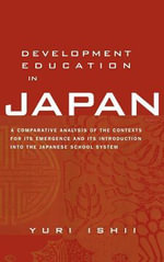 Development Education in Japan : A Comparative Analysis of the Contexts for Its Emergence, and Its Introduction Into the Japanese School System - Yuri Ishii