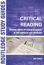 Critical Reading : Making Sense of Research Papers in Life Sciences and Medicine - Ben Yudkin